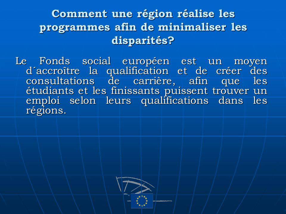Comment une région réalise les programmes afin de minimaliser les disparités? Le Fonds social européen est un moyen d´accroître la qualification et de