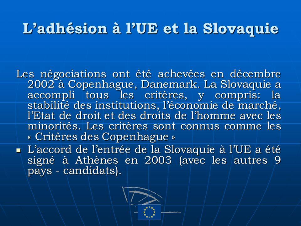 Ladhésion à lUE et la Slovaquie Les négociations ont été achevées en décembre 2002 à Copenhague, Danemark. La Slovaquie a accompli tous les critères,