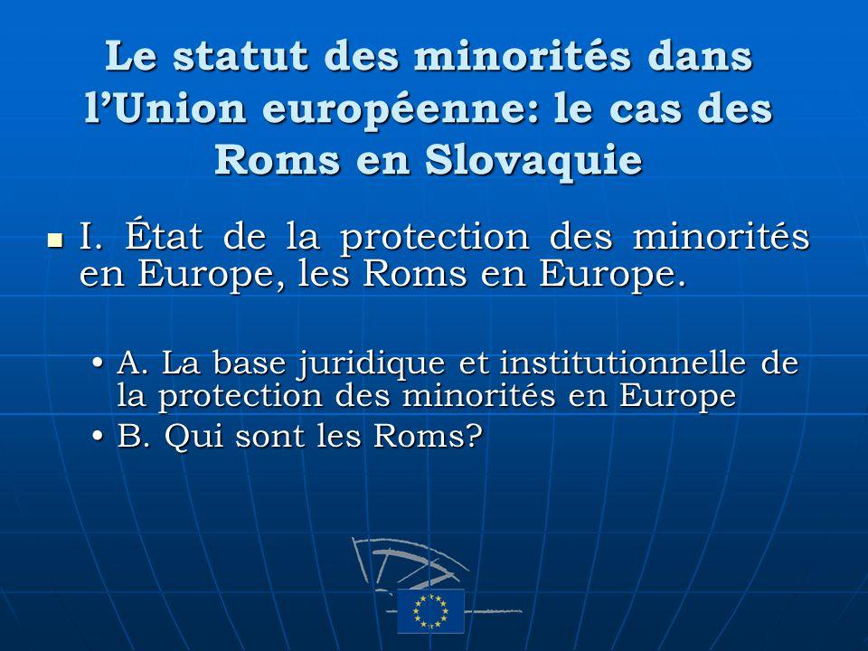 Le statut des minorités dans lUnion européenne: le cas des Roms en Slovaquie I. État de la protection des minorités en Europe, les Roms en Europe. I.