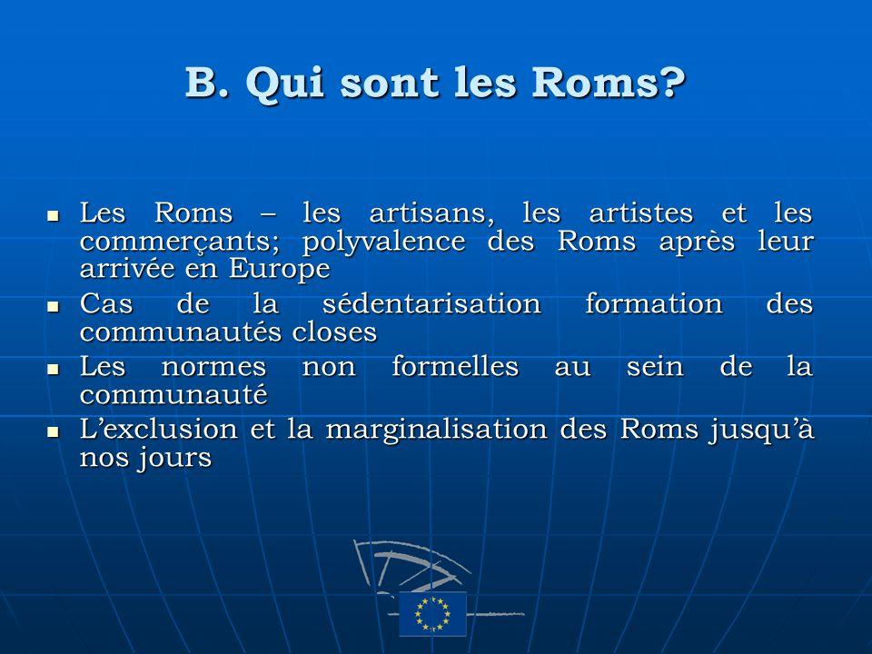 B. Qui sont les Roms? Les Roms – les artisans, les artistes et les commerçants; polyvalence des Roms après leur arrivée en Europe Les Roms – les artis