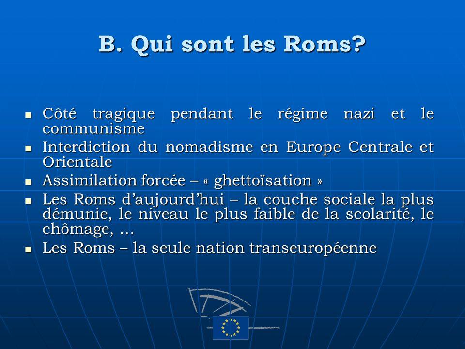 B. Qui sont les Roms? Côté tragique pendant le régime nazi et le communisme Côté tragique pendant le régime nazi et le communisme Interdiction du noma