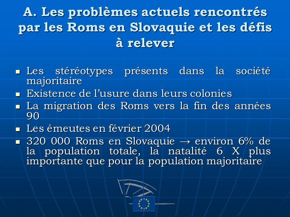 A. Les problèmes actuels rencontrés par les Roms en Slovaquie et les défis à relever Les stéréotypes présents dans la société majoritaire Les stéréoty