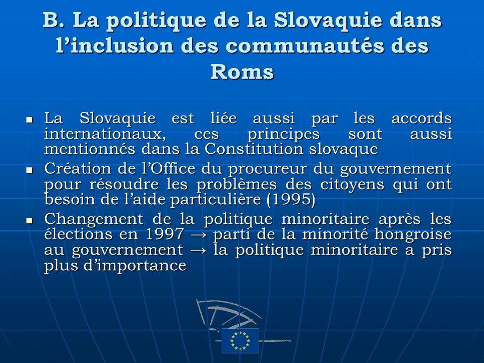 B. La politique de la Slovaquie dans linclusion des communautés des Roms La Slovaquie est liée aussi par les accords internationaux, ces principes son