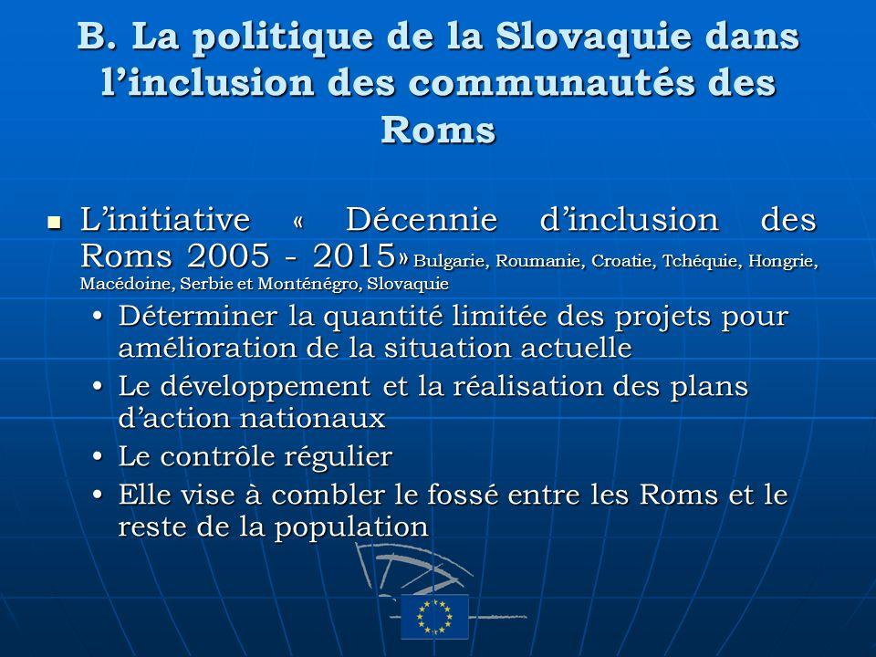 B. La politique de la Slovaquie dans linclusion des communautés des Roms Linitiative « Décennie dinclusion des Roms 2005 - 2015» Bulgarie, Roumanie, C