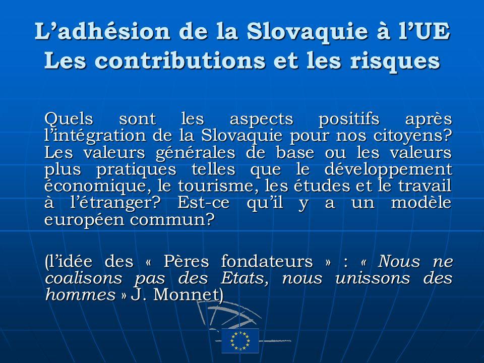 Ladhésion de la Slovaquie à lUE Les contributions et les risques Quels sont les aspects positifs après lintégration de la Slovaquie pour nos citoyens?