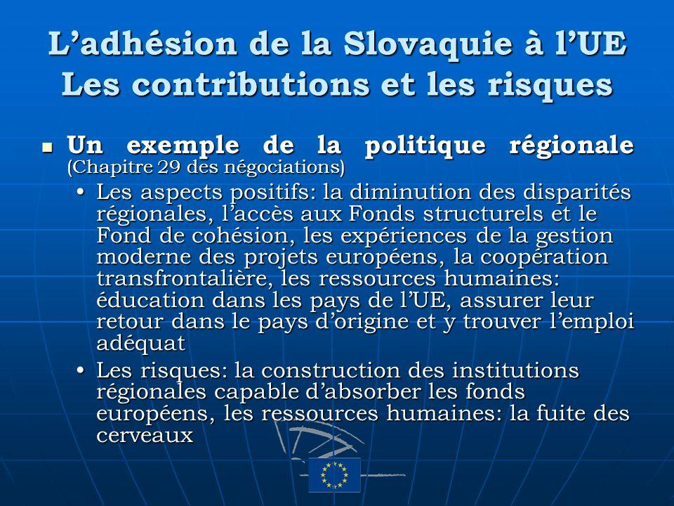 Ladhésion de la Slovaquie à lUE Les contributions et les risques Un exemple de la politique régionale (Chapitre 29 des négociations) Un exemple de la