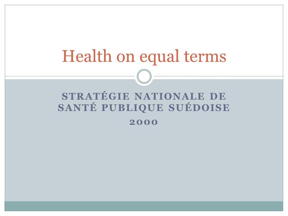 STRATÉGIE NATIONALE DE SANTÉ PUBLIQUE SUÉDOISE 2000 Health on equal terms