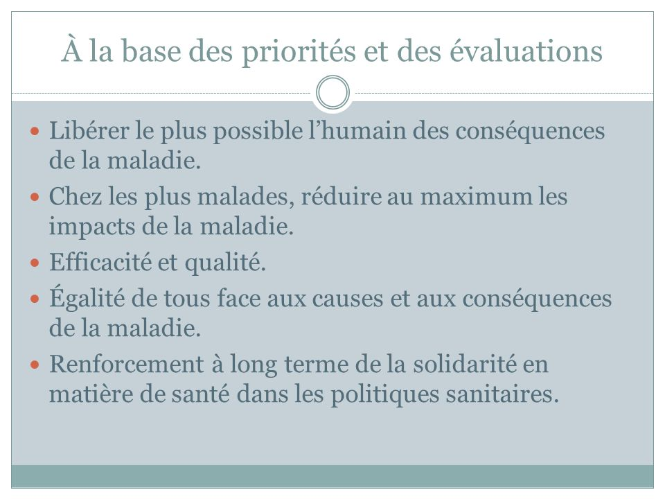 À la base des priorités et des évaluations Libérer le plus possible lhumain des conséquences de la maladie.