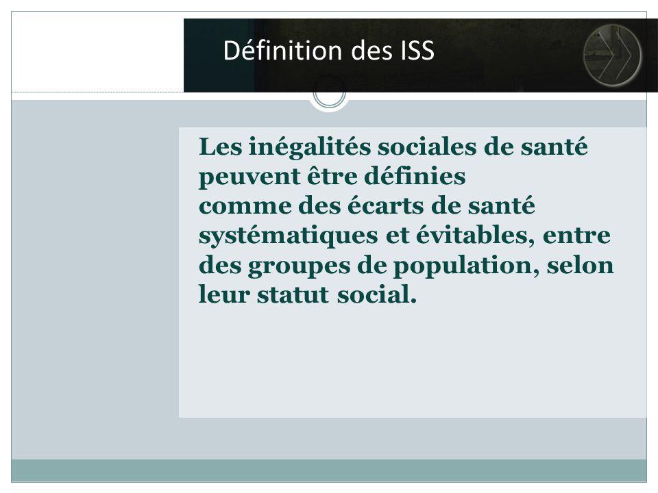 Définition des ISS Les inégalités sociales de santé peuvent être définies comme des écarts de santé systématiques et évitables, entre des groupes de population, selon leur statut social.