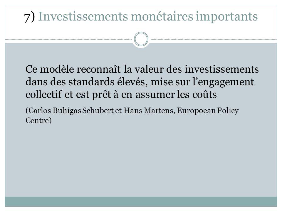 7) Investissements monétaires importants Ce modèle reconnaît la valeur des investissements dans des standards élevés, mise sur lengagement collectif et est prêt à en assumer les coûts (Carlos Buhigas Schubert et Hans Martens, Europoean Policy Centre)