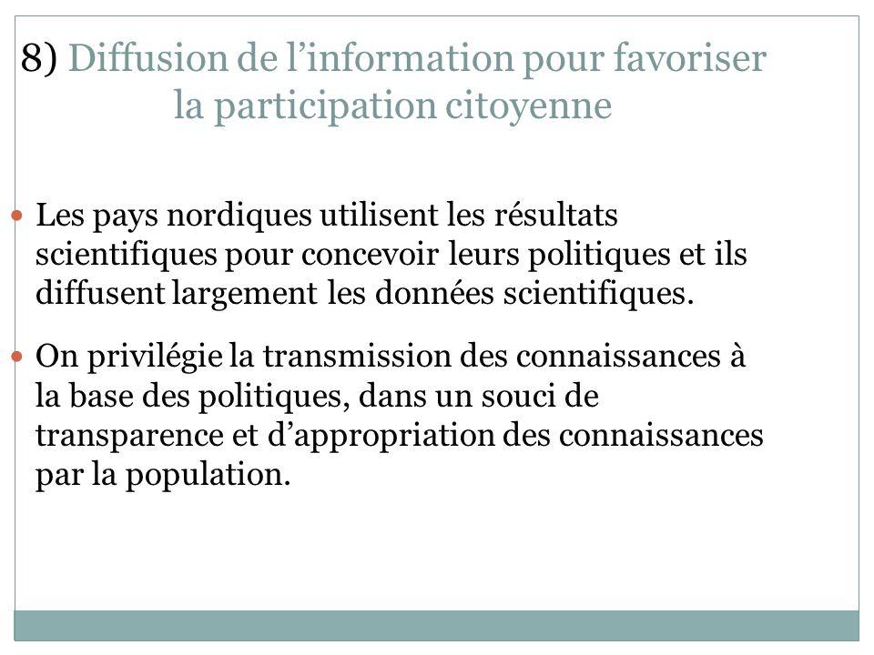 8) Diffusion de linformation pour favoriser la participation citoyenne Les pays nordiques utilisent les résultats scientifiques pour concevoir leurs politiques et ils diffusent largement les données scientifiques.