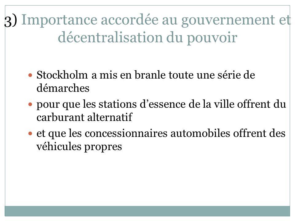 3) Importance accordée au gouvernement et décentralisation du pouvoir Stockholm a mis en branle toute une série de démarches pour que les stations dessence de la ville offrent du carburant alternatif et que les concessionnaires automobiles offrent des véhicules propres