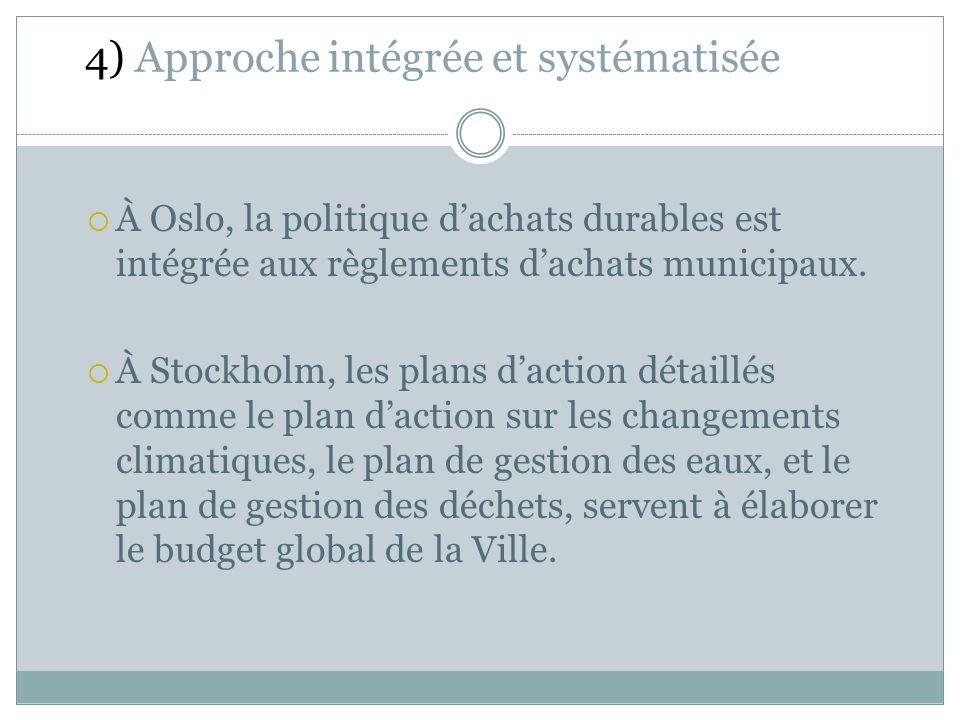 4) Approche intégrée et systématisée À Oslo, la politique dachats durables est intégrée aux règlements dachats municipaux.