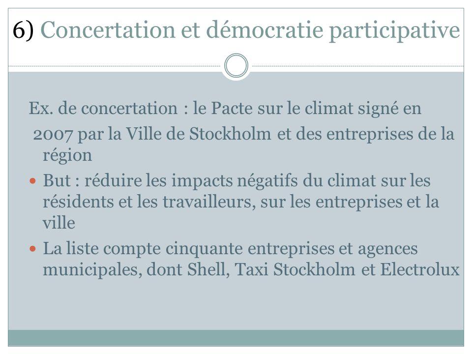 Ex. de concertation : le Pacte sur le climat signé en 2007 par la Ville de Stockholm et des entreprises de la région But : réduire les impacts négatif