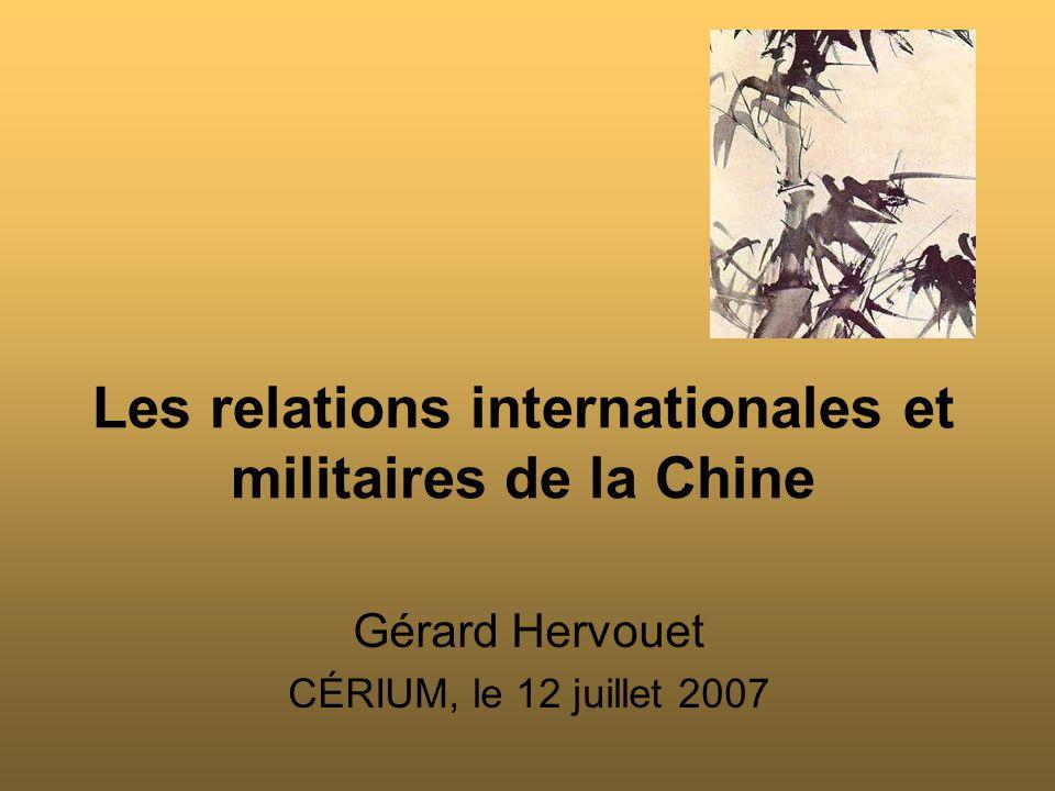 Les relations internationales et militaires de la Chine Gérard Hervouet CÉRIUM, le 12 juillet 2007