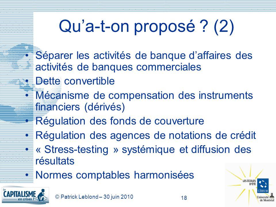 © Patrick Leblond – 30 juin 2010 18 Qua-t-on proposé ? (2) Séparer les activités de banque daffaires des activités de banques commerciales Dette conve