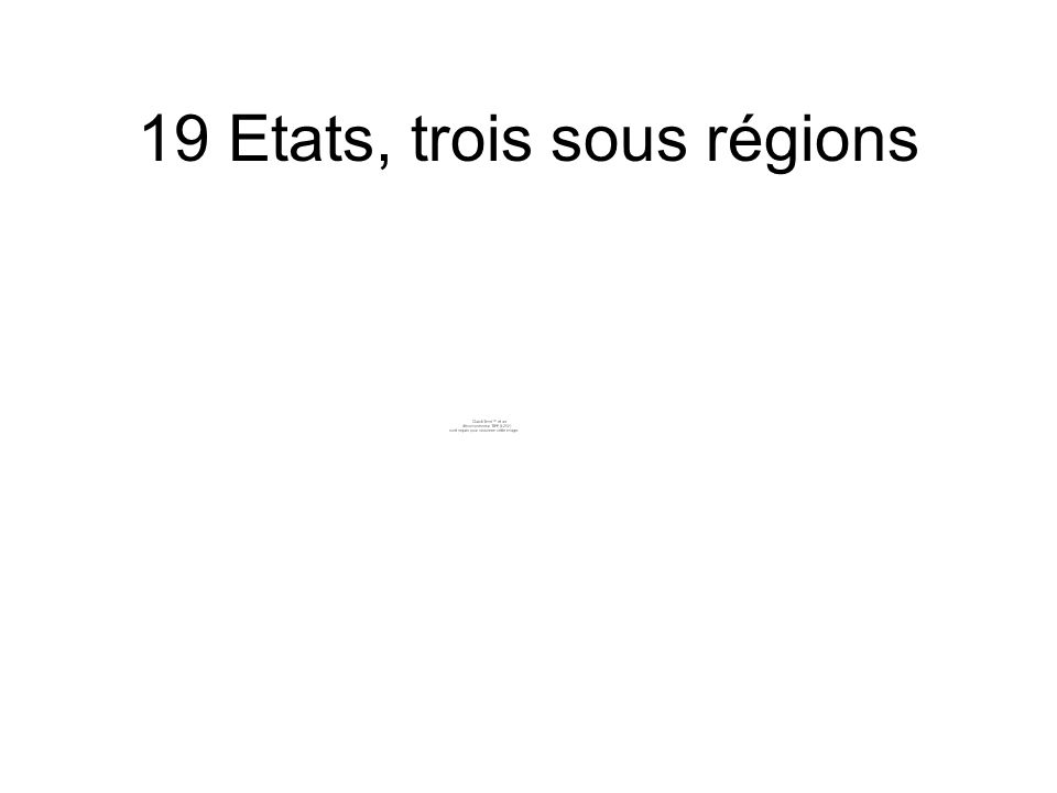 19 Etats, trois sous régions