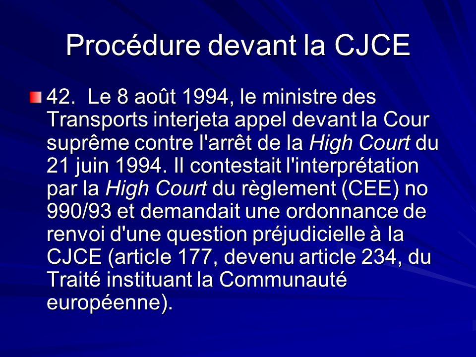 Procédure devant la CJCE 42. Le 8 août 1994, le ministre des Transports interjeta appel devant la Cour suprême contre l'arrêt de la High Court du 21 j