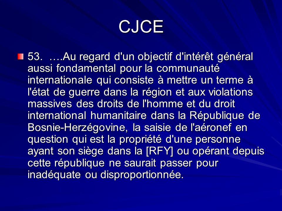 CJCE 53. ….Au regard d'un objectif d'intérêt général aussi fondamental pour la communauté internationale qui consiste à mettre un terme à l'état de gu