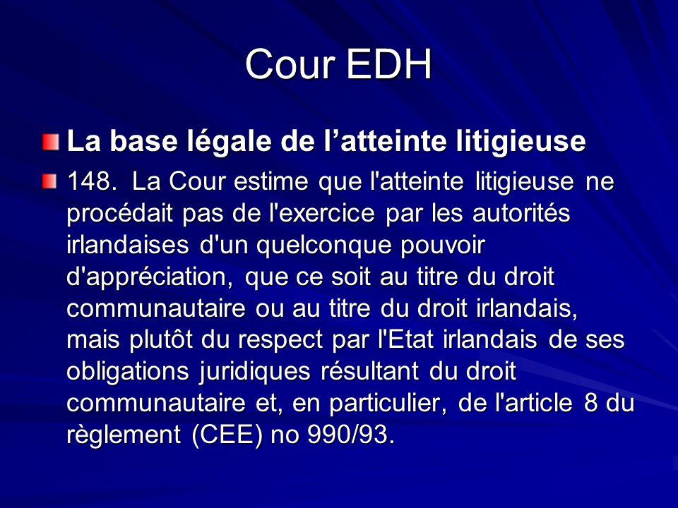 Cour EDH La base légale de latteinte litigieuse 148. La Cour estime que l'atteinte litigieuse ne procédait pas de l'exercice par les autorités irlanda