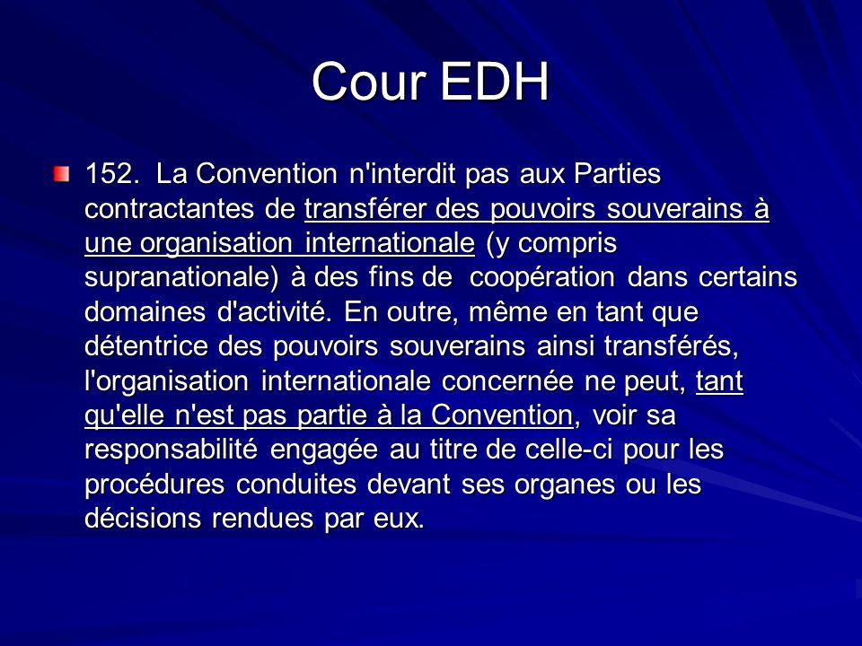 Cour EDH 152. La Convention n'interdit pas aux Parties contractantes de transférer des pouvoirs souverains à une organisation internationale (y compri