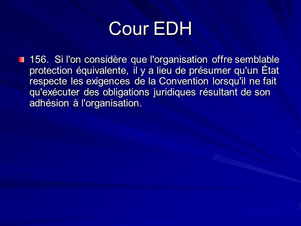 Cour EDH 156. Si l'on considère que l'organisation offre semblable protection équivalente, il y a lieu de présumer qu'un État respecte les exigences d