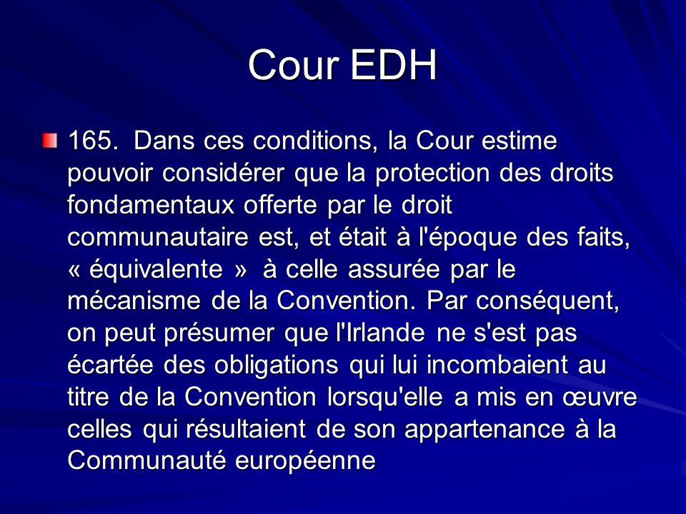 Cour EDH 165. Dans ces conditions, la Cour estime pouvoir considérer que la protection des droits fondamentaux offerte par le droit communautaire est,