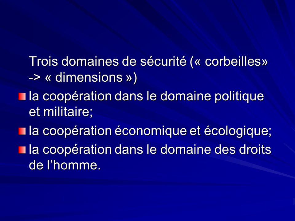 Trois domaines de sécurité (« corbeilles» -> « dimensions ») la coopération dans le domaine politique et militaire; la coopération économique et écolo