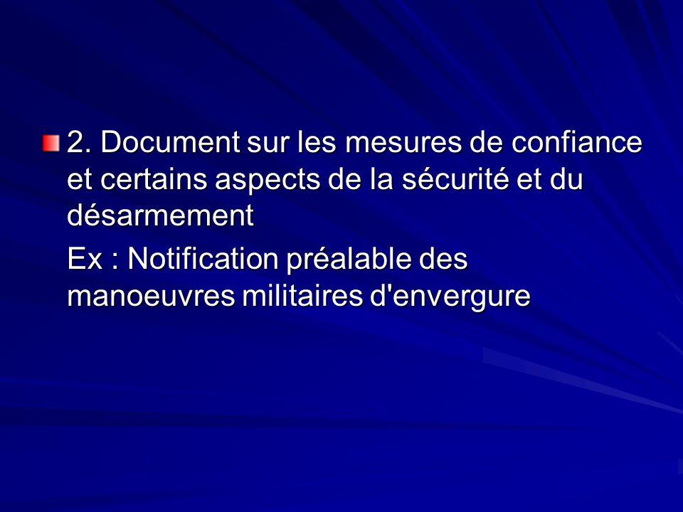 2. Document sur les mesures de confiance et certains aspects de la sécurité et du désarmement Ex : Notification préalable des manoeuvres militaires d'