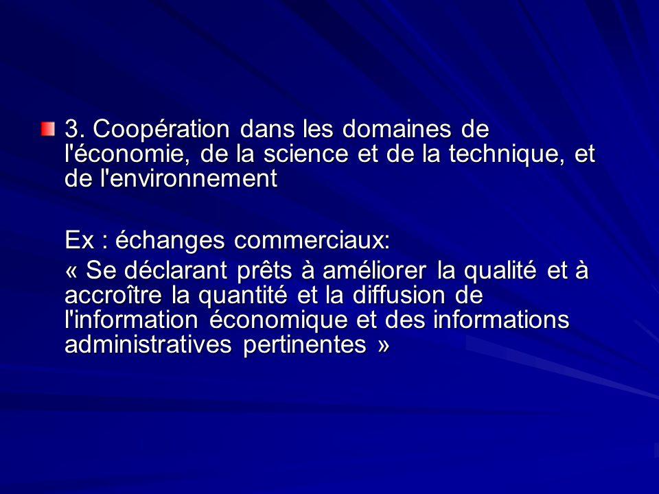 3. Coopération dans les domaines de l'économie, de la science et de la technique, et de l'environnement Ex : échanges commerciaux: « Se déclarant prêt