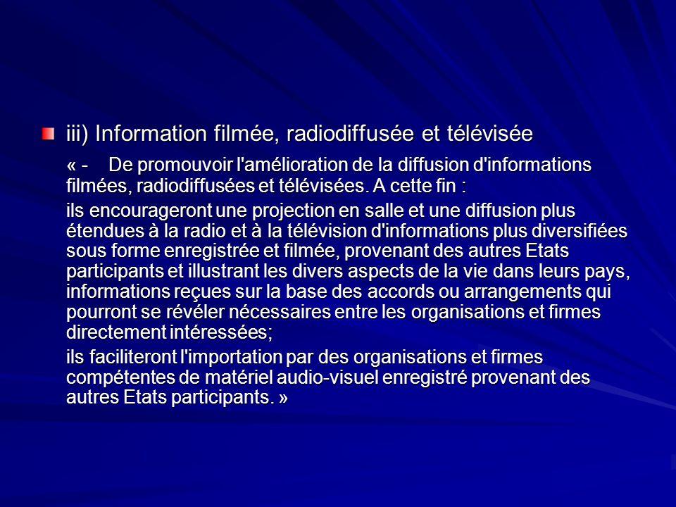 iii) Information filmée, radiodiffusée et télévisée « -De promouvoir l'amélioration de la diffusion d'informations filmées, radiodiffusées et télévisé