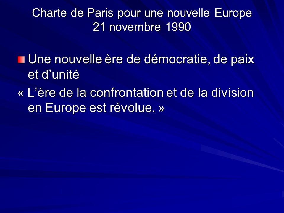 Charte de Paris pour une nouvelle Europe 21 novembre 1990 Une nouvelle ère de démocratie, de paix et dunité « Lère de la confrontation et de la divisi