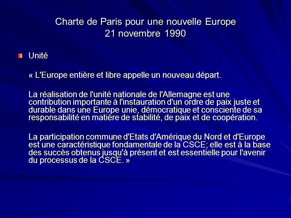 Charte de Paris pour une nouvelle Europe 21 novembre 1990 Unité « L'Europe entière et libre appelle un nouveau départ. La réalisation de l'unité natio