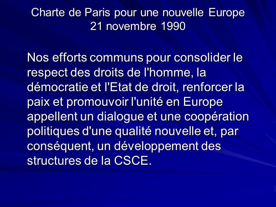 Charte de Paris pour une nouvelle Europe 21 novembre 1990 Nos efforts communs pour consolider le respect des droits de l'homme, la démocratie et l'Eta