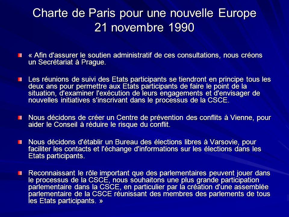Charte de Paris pour une nouvelle Europe 21 novembre 1990 « Afin d'assurer le soutien administratif de ces consultations, nous créons un Secrétariat à