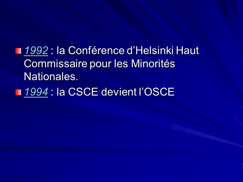 19921992 : la Conférence dHelsinki Haut Commissaire pour les Minorités Nationales. 1992 19941994 : la CSCE devient lOSCE 1994