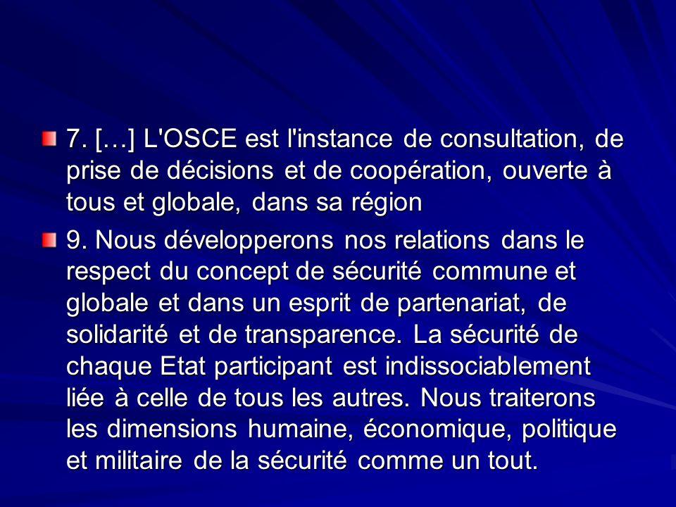 7. […] L'OSCE est l'instance de consultation, de prise de décisions et de coopération, ouverte à tous et globale, dans sa région 9. Nous développerons