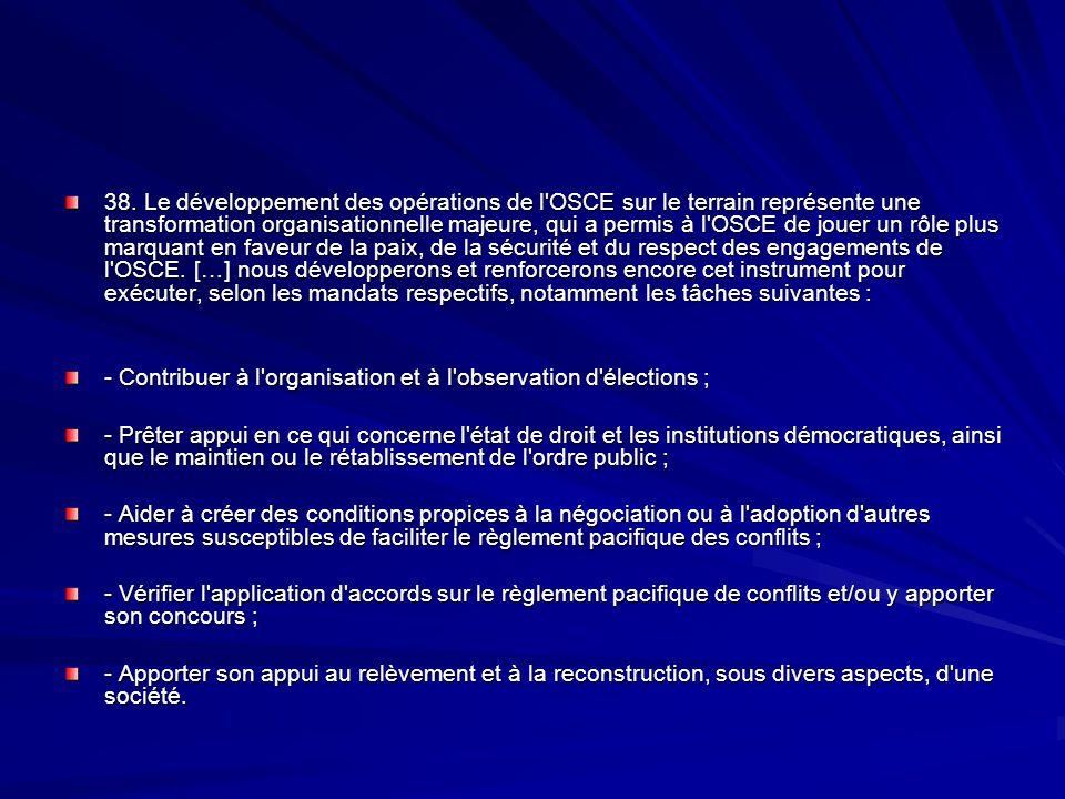 38. Le développement des opérations de l'OSCE sur le terrain représente une transformation organisationnelle majeure, qui a permis à l'OSCE de jouer u