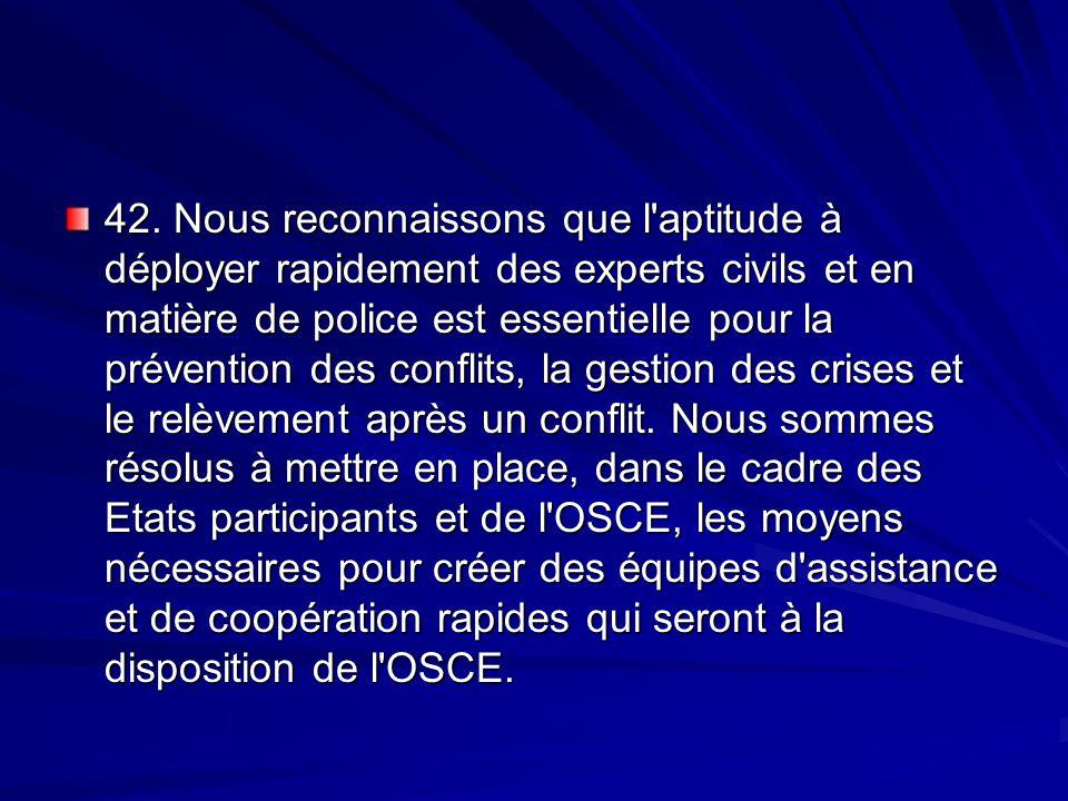 42. Nous reconnaissons que l'aptitude à déployer rapidement des experts civils et en matière de police est essentielle pour la prévention des conflits