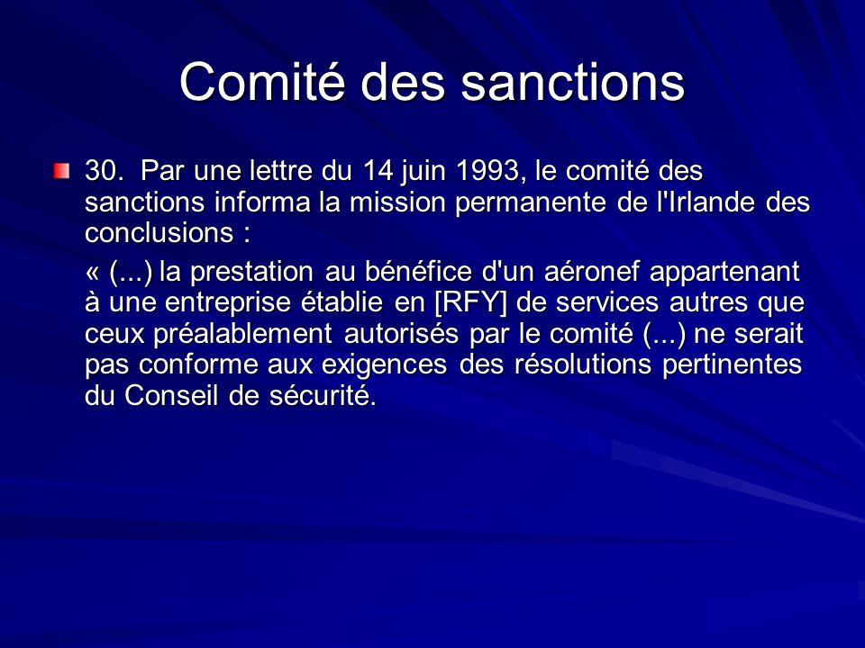 Comité des sanctions 30. Par une lettre du 14 juin 1993, le comité des sanctions informa la mission permanente de l'Irlande des conclusions : « (...)