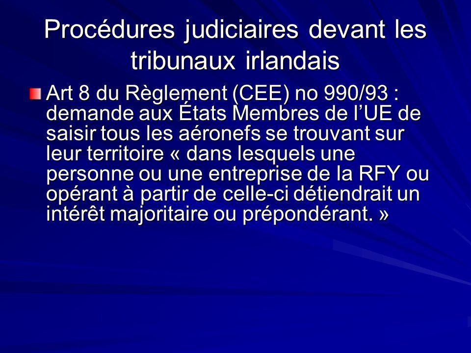 Procédures judiciaires devant les tribunaux irlandais Art 8 du Règlement (CEE) no 990/93 : demande aux États Membres de lUE de saisir tous les aéronef