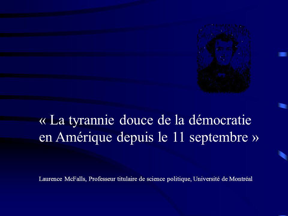 « La tyrannie douce de la démocratie en Amérique depuis le 11 septembre » Laurence McFalls, Professeur titulaire de science politique, Université de Montréal