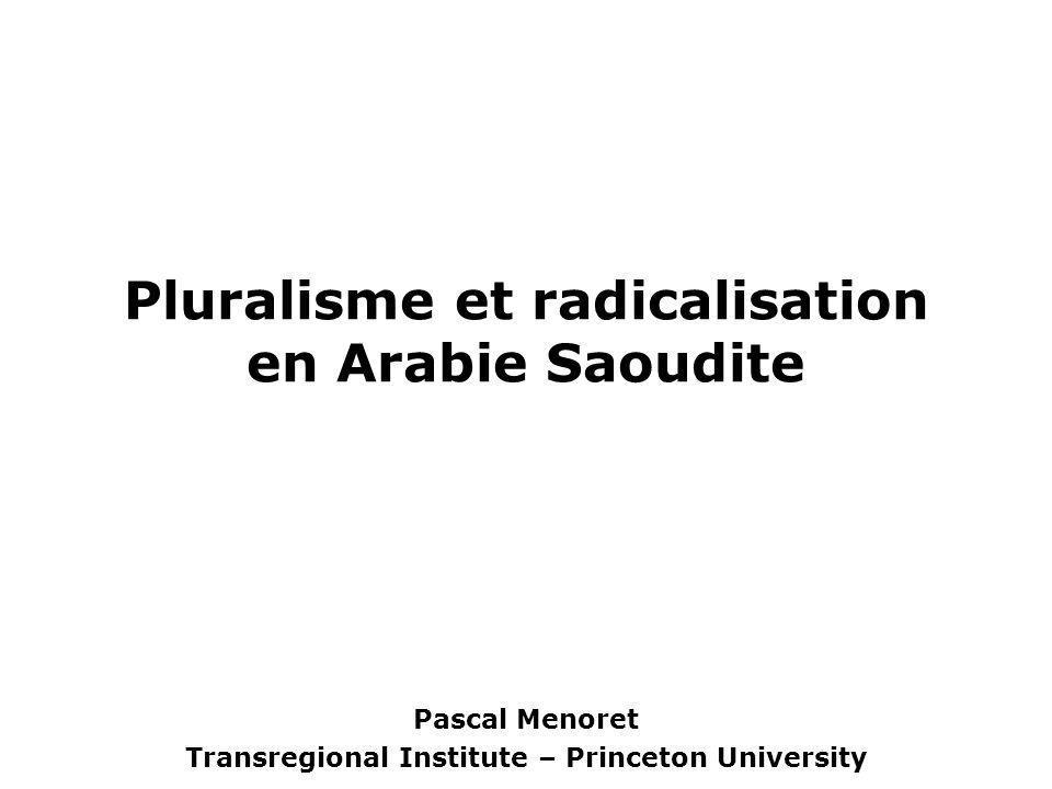 Pluralisme et radicalisation en Arabie Saoudite Pascal Menoret Transregional Institute – Princeton University