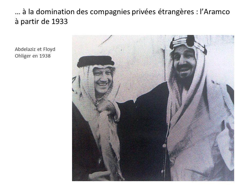 … à la domination des compagnies privées étrangères : lAramco à partir de 1933 Abdelaziz et Floyd Ohliger en 1938