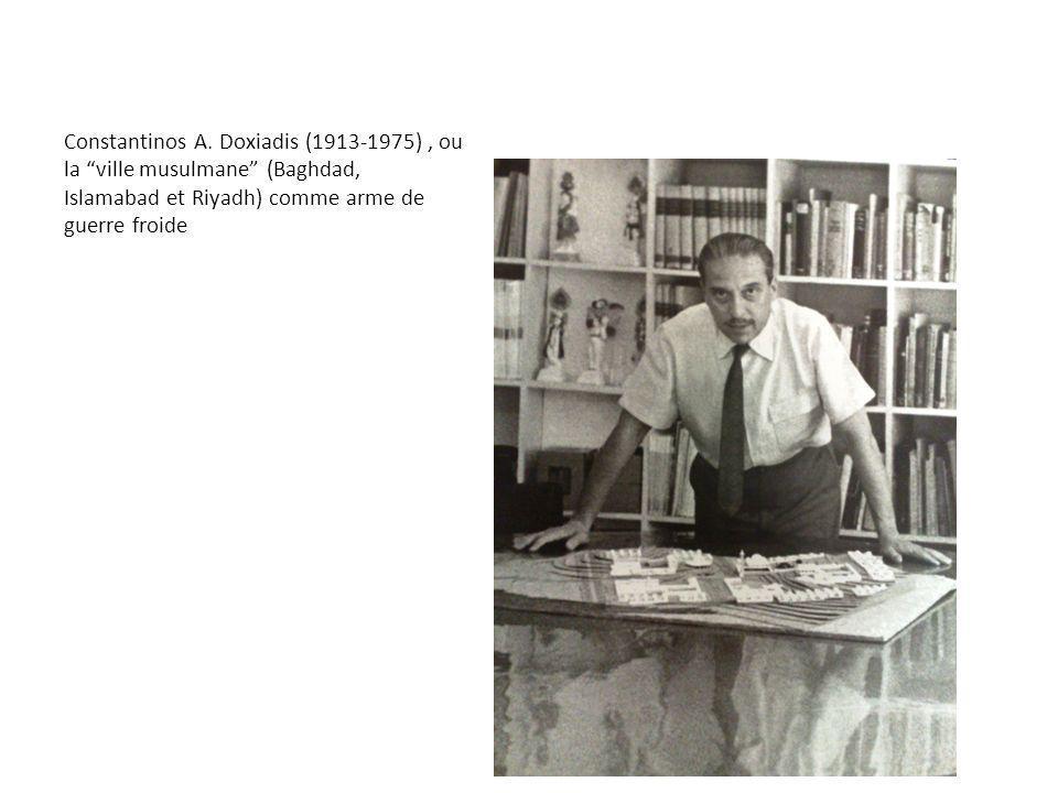 Constantinos A. Doxiadis (1913-1975), ou la ville musulmane (Baghdad, Islamabad et Riyadh) comme arme de guerre froide