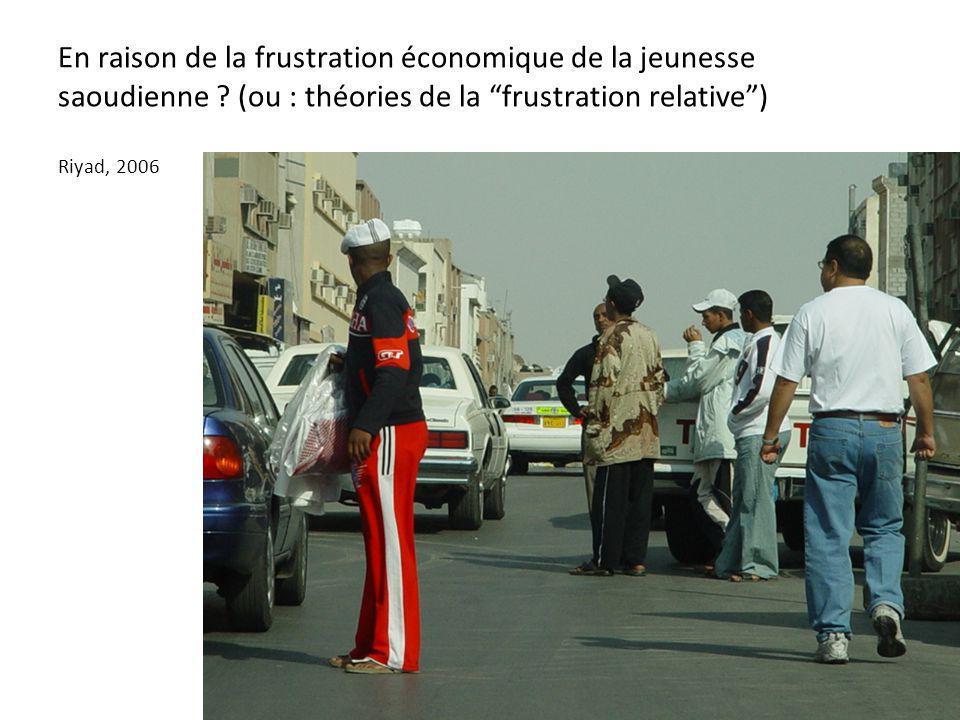 En raison de la frustration économique de la jeunesse saoudienne ? (ou : théories de la frustration relative) Riyad, 2006