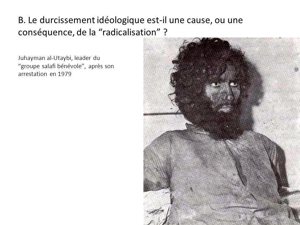 B. Le durcissement idéologique est-il une cause, ou une conséquence, de la radicalisation ? Juhayman al-Utaybi, leader du groupe salafi bénévole, aprè
