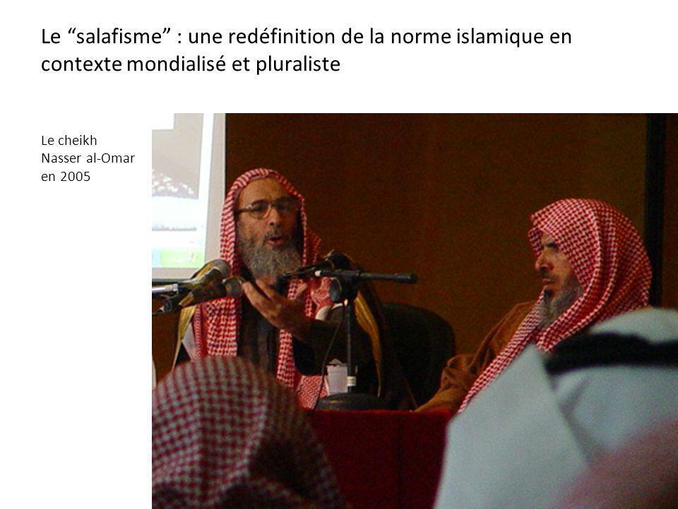 Le salafisme : une redéfinition de la norme islamique en contexte mondialisé et pluraliste Le cheikh Nasser al-Omar en 2005