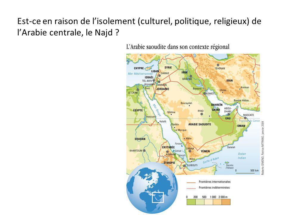 Est-ce en raison de lisolement (culturel, politique, religieux) de lArabie centrale, le Najd ?