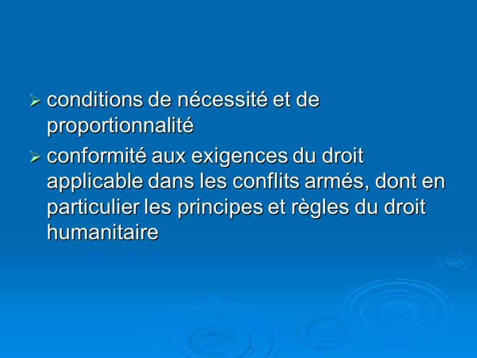 conditions de nécessité et de proportionnalité conditions de nécessité et de proportionnalité conformité aux exigences du droit applicable dans les conflits armés, dont en particulier les principes et règles du droit humanitaire conformité aux exigences du droit applicable dans les conflits armés, dont en particulier les principes et règles du droit humanitaire